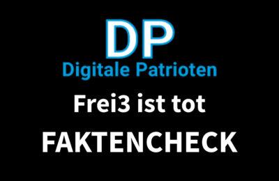 Faktencheck Digitale Patrioten: Frei3 ist tot Hagen Grell …